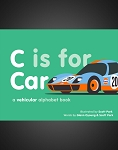 C is for Car: A Vehicular Alphabet Book